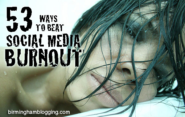 53 ways to beat social media burnout